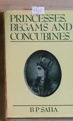 Princesses, Begams, And Concubines By Dr. B. P. Saha