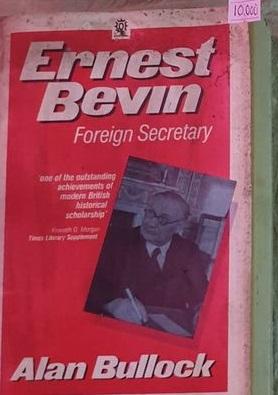 Ernest Bevin Foreign Secretary By Alan Bullock